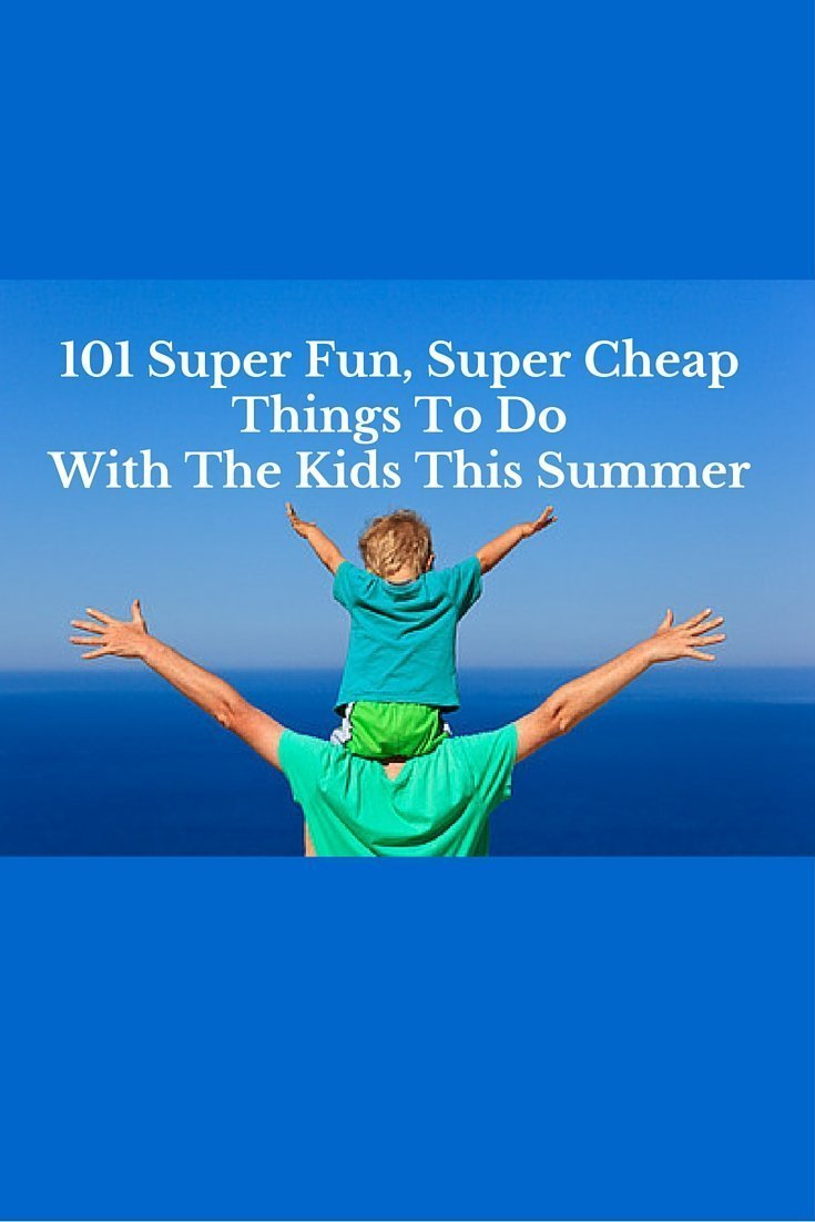 101 super fun  super cheap things to do with the kids this