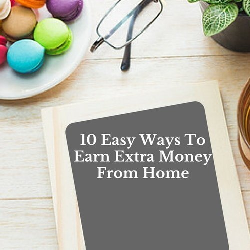 10 Easy Ways To Earn Extra Money From Home