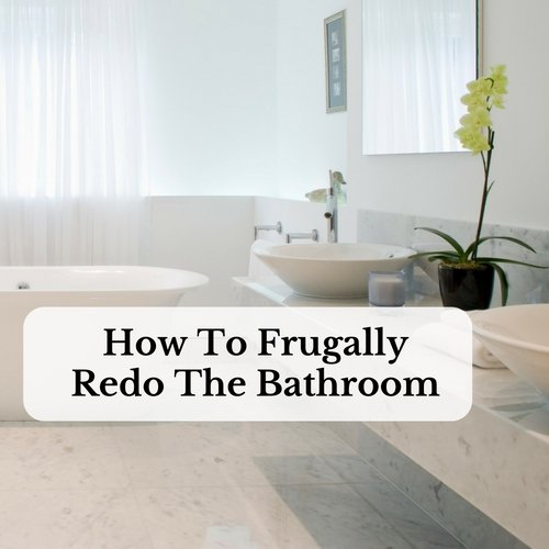 How To Frugally Redo The Bathroom Saving And Simplicity