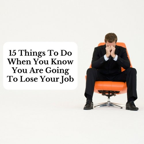 There is a lot to process in the event of job loss. Here are 15 essential things to do when you know you are going to lose your job.