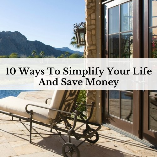 10 Ways To Simplify Your Life And Save Money