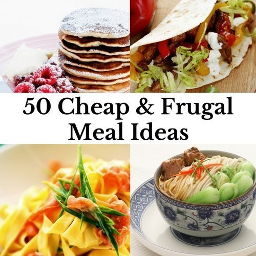 Inexpensive Dinner Ideas: 50 Cheap & Frugal Meal Ideas
