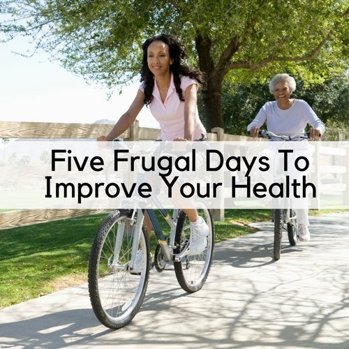 Five Frugal Days To Improve Your Health
