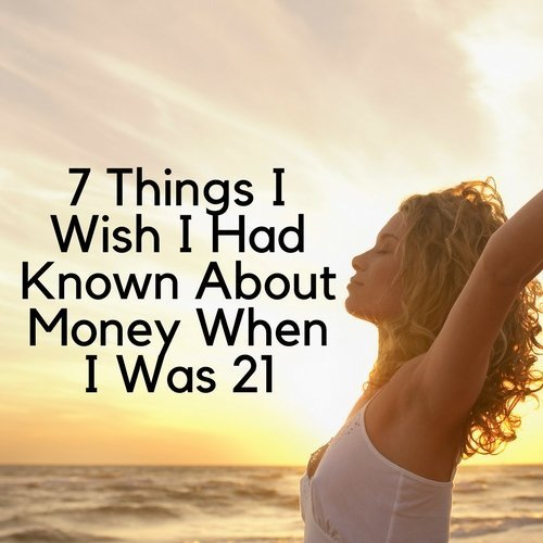 7 Things I Wish I Had Known About Money When I Was 21