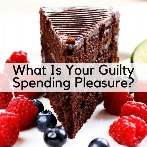 What Is Your Guilty Spending Pleasure?