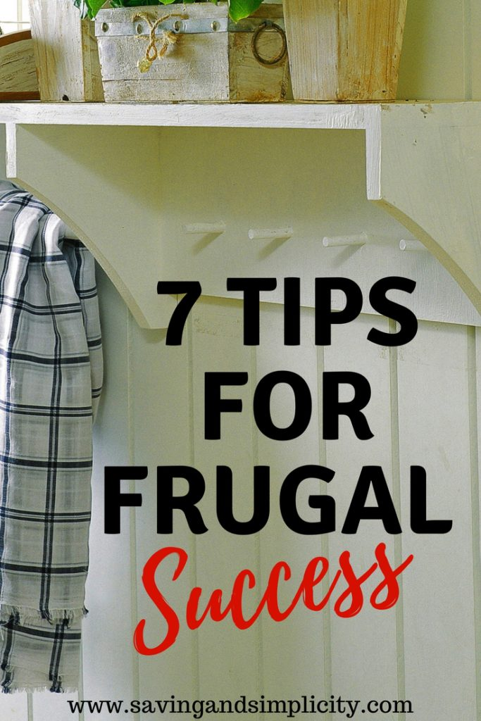 You want to save money. You want to cut down on your household expenses. You want to live more frugally. Learn the 7 tips for frugal success to help get you to where you want to be.