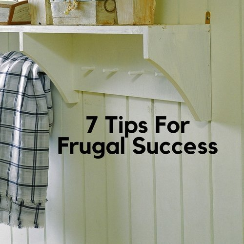 7 Tips For Frugal Success