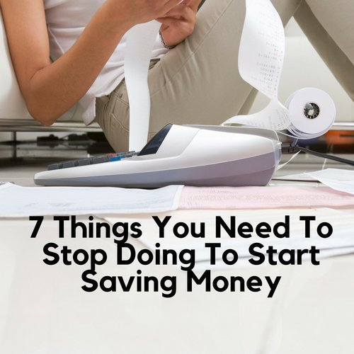 7 Things You Need To Stop Doing To Start Saving Money