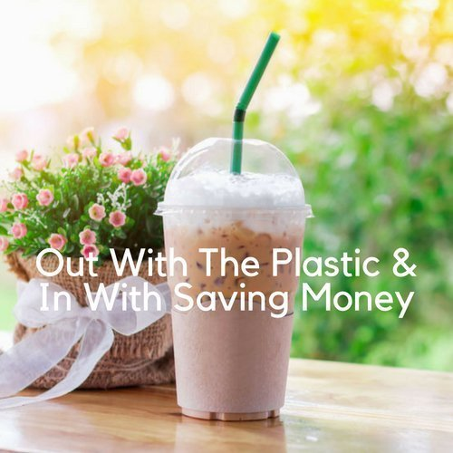 Out With The Plastic & In With Saving Money
