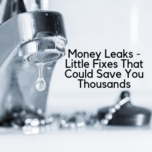 Money Leaks – Little Fixes That Could Save You Thousands